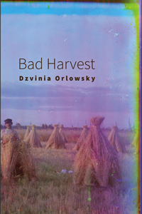 Bad Harvest by Dzvinia Orlowsky