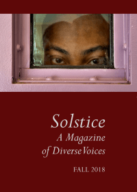 Solstice: A Magazine of Diverse Voices Fall 2018 Print Issue