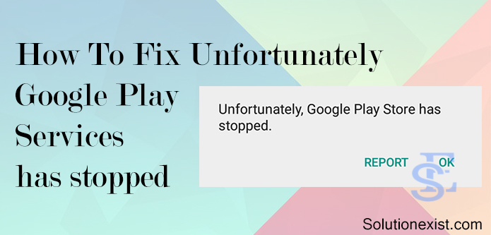 Unfortunately Google Play Services has stopped Solution