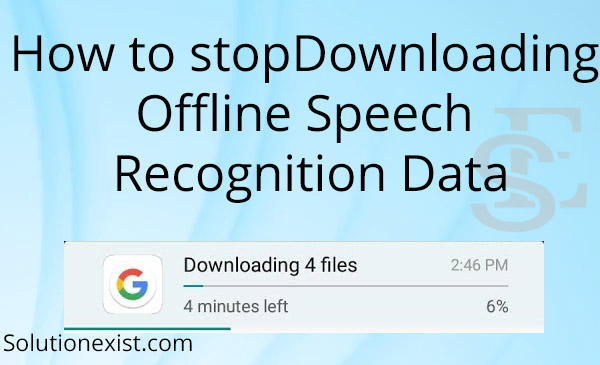 Stop Downloading Offline Speech Recognition Data, disable Downloading Offline Speech Recognition Data, disable Offline Speech Recognition Data, how do i stop downloading offline speech recognition data on my phone?, how to stop downloading English us in vivo