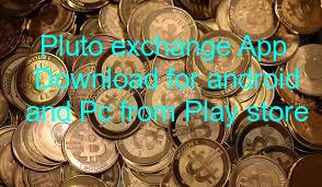 Pluto exchange App Download for android and Pc from Play store