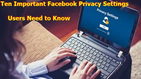 Ten Important Facebook Privacy Settings Users Need to Know