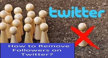How To Remove Followers On Twitter – Block Twitter Followers