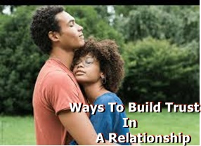 Ways To Build Trust In A Relationship and End In Best Marriage
