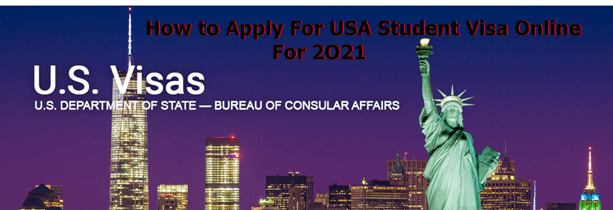 How to Apply For USA Student Visa Online For 2021- Apply Now