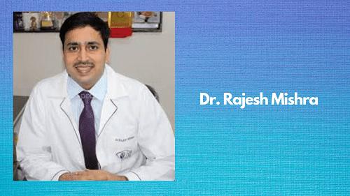 Dr. Rajesh Mishra