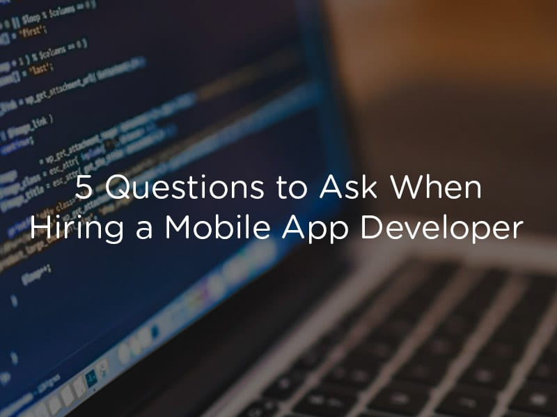5 Questions to Ask When Hiring a Mobile App Developer