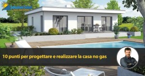 casa no gas ,riscalda col sole e punta a vivere senza bollette col metodo soluzioni solari