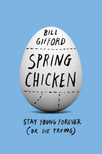Spring_Chicken_Stay_Young_Forever_Or_Die_Trying_Books_by_Bill_Gifford