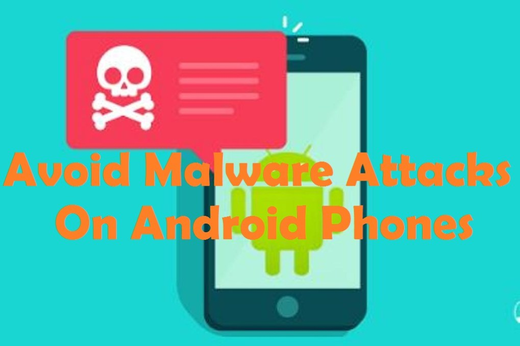 Avoid Malware Attacks on Android Phones