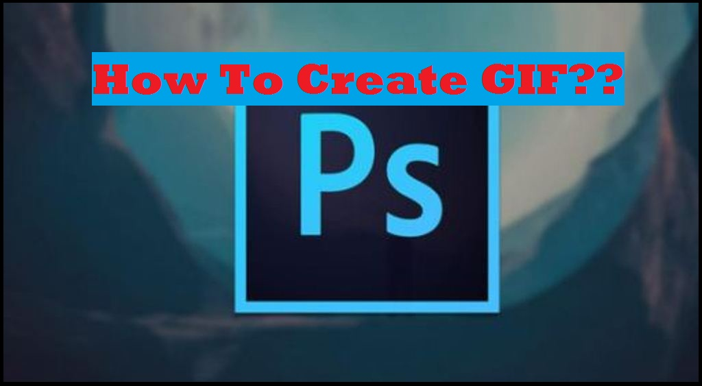 How to create GIF in Photoshop Easily