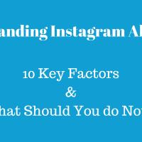 Understanding Instagram Algorithm: 10 Key Factors And What Should You Do