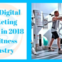 Top 5 Digital Marketing Trends in 2018 for Fitness Industry