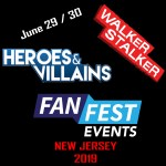 Best of Both Worlds: Heroes and Villains / Walker Stalker Coming to Fan Fest New Jersey 2019
