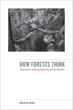 Setembro 2013 uma incerta antropologia eduardo kohns how forests think toward an anthropology beyond the human somatosphere fandeluxe Images