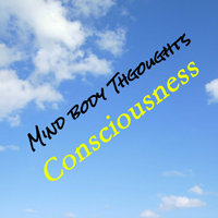 consciousness on mind body thoughts