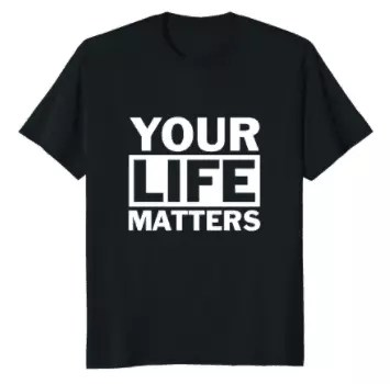Your Life Matters t-shirt -Style R11W