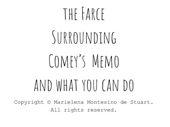 The Farce Surrounding Comey's Memo– and what you can do