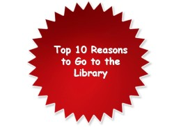 Top 10 Reasons to Go to the Library