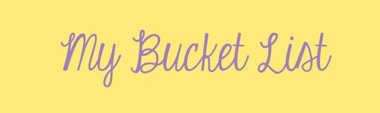 My Bucket List - Some Shananagins
