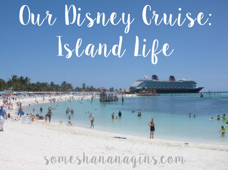 Our Disney Cruise: Island Life - Some Shananagins