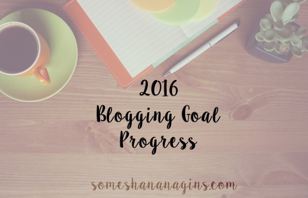 2016 Blogging Goal Progress - Some Shananagins
