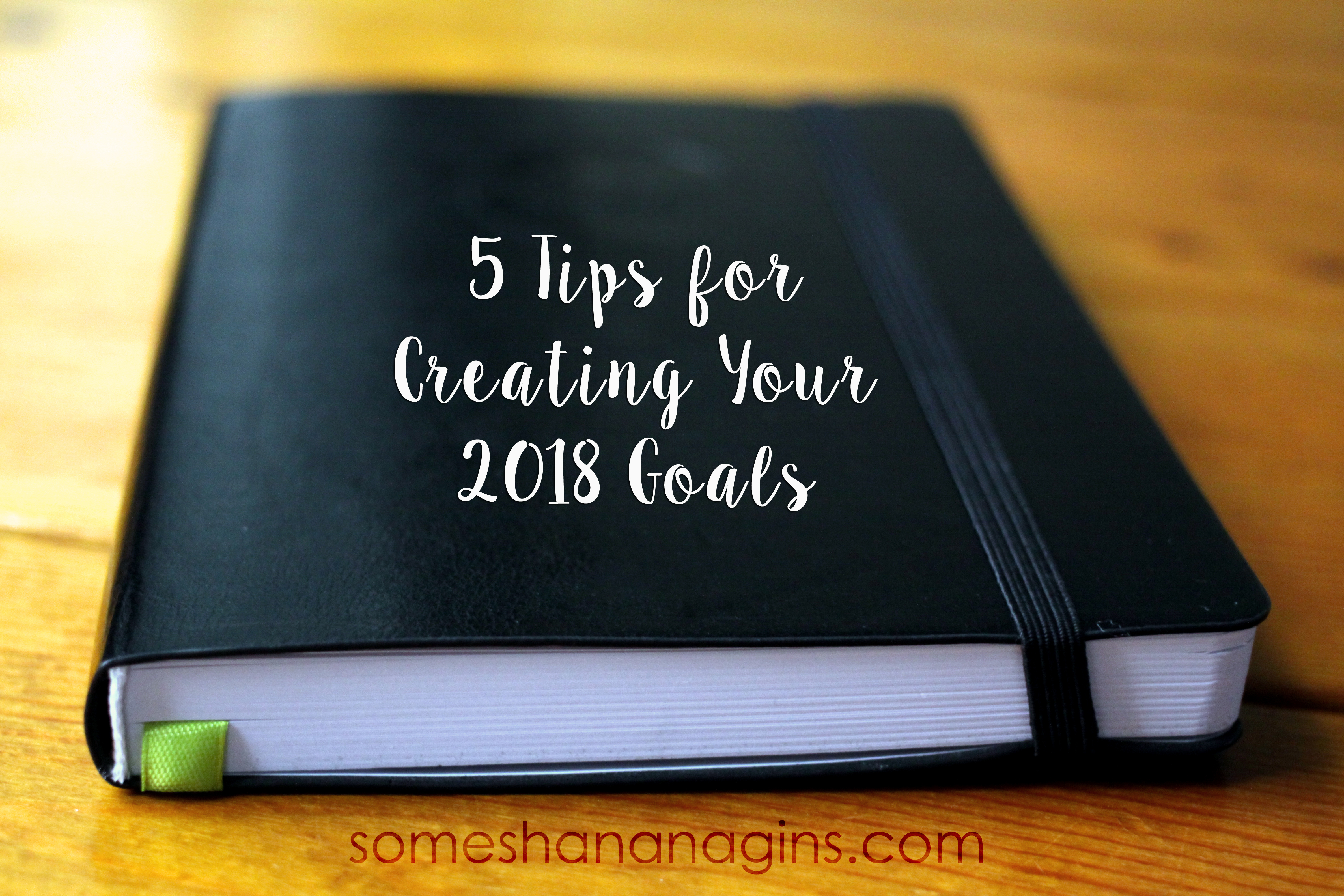 5 Tips for Creating Your 2018 Goals - Some Shananagins