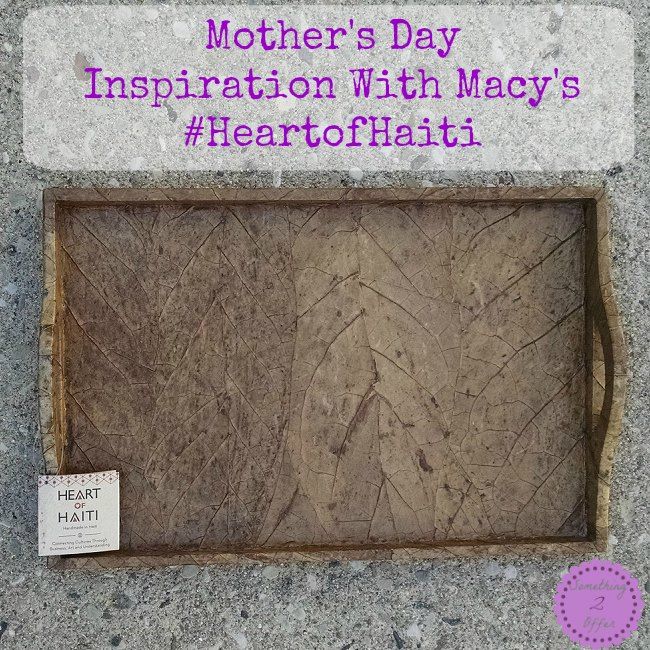 Mother's Day Inspiration With Macy's #HeartofHaiti