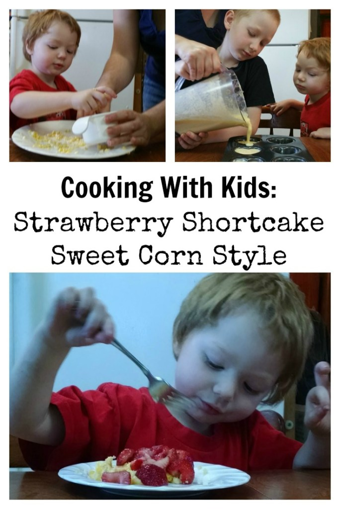 Cooking with Kids Strawberry Shortcake Sweet Corn Style
