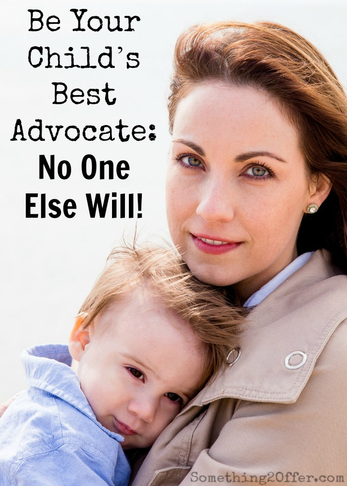 Be Your Child's Best Advocate: No One Else Will!