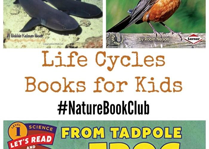 Life Cycles Books for Kids #NatureBookClub #Booklist
