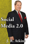 Social Media 2.0, Author J.R. Atkins, social media ROI