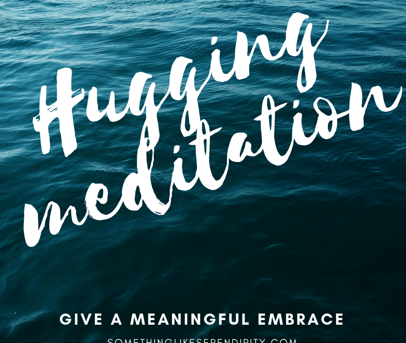 Hugging Meditation: Give a meaningful hug