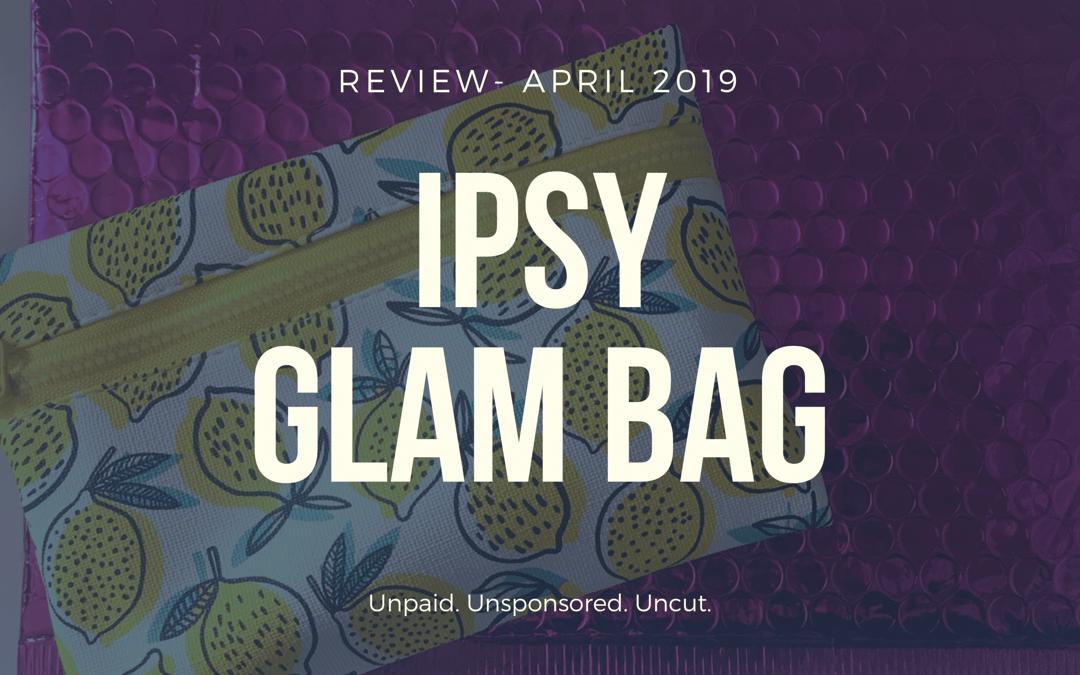IPSY Glam Bag Review- April 2019