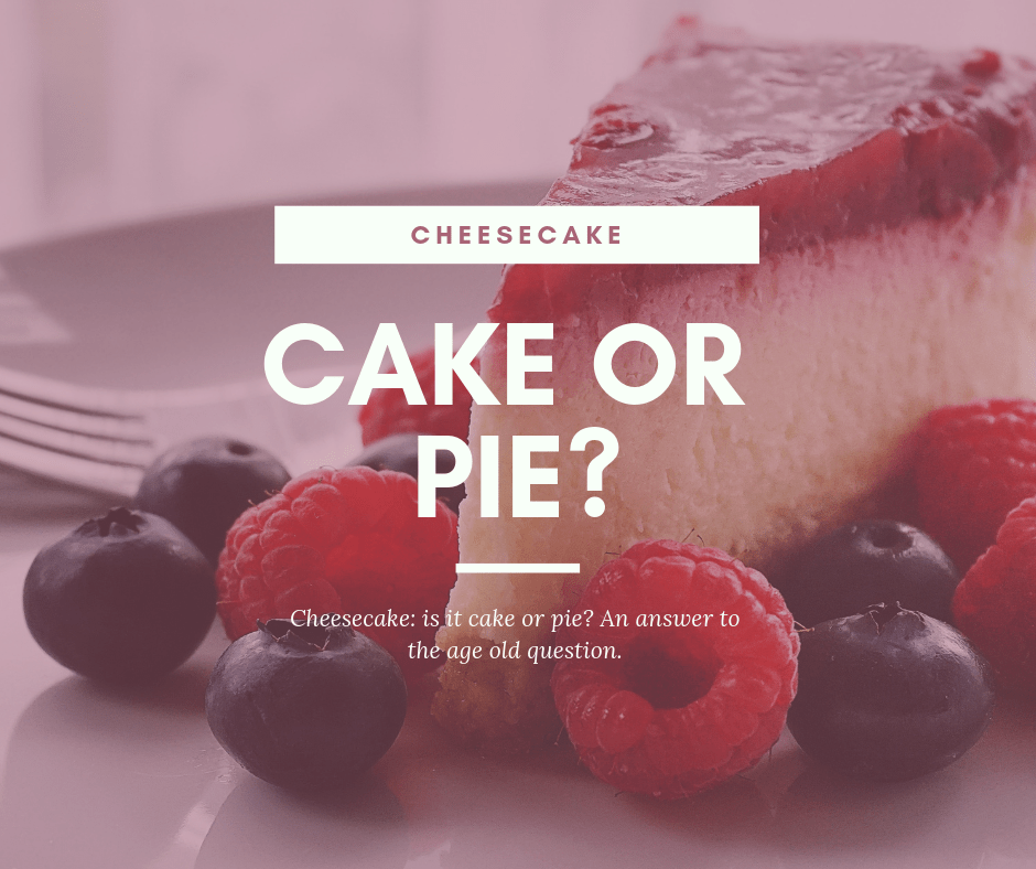cheesecake with berries. Is it cake or pie?