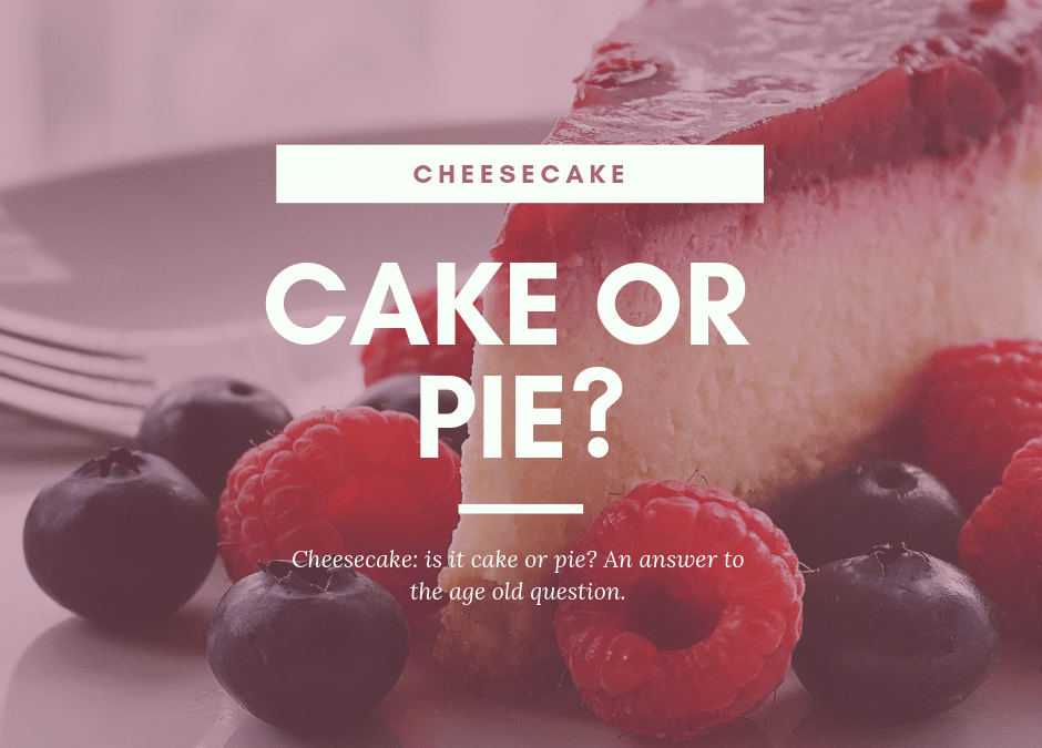 Cheesecake: Is it a cake, or do you consider it pie?