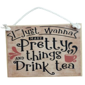 Country Printed Quality Wooden Sign MAKE PRETTY THINGS DRINK TEA Plaque New