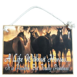 Country Printed Quality Wooden Sign LIFE WITHOUT HORSES Plaque New