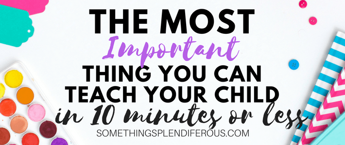 Are you a busy mom? Do you feel like you should be teaching your child things but just don't have the time.  It's hard to sit down and explicitly teach, so what if I told you that you could teach your child something very important and you could do it every day even if you only had 10 minutes. www.somethingsplendiferous.com