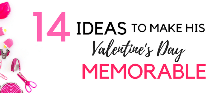 14 Ideas to make his Valentine's Day memorable www.somethingsplendiferous.com