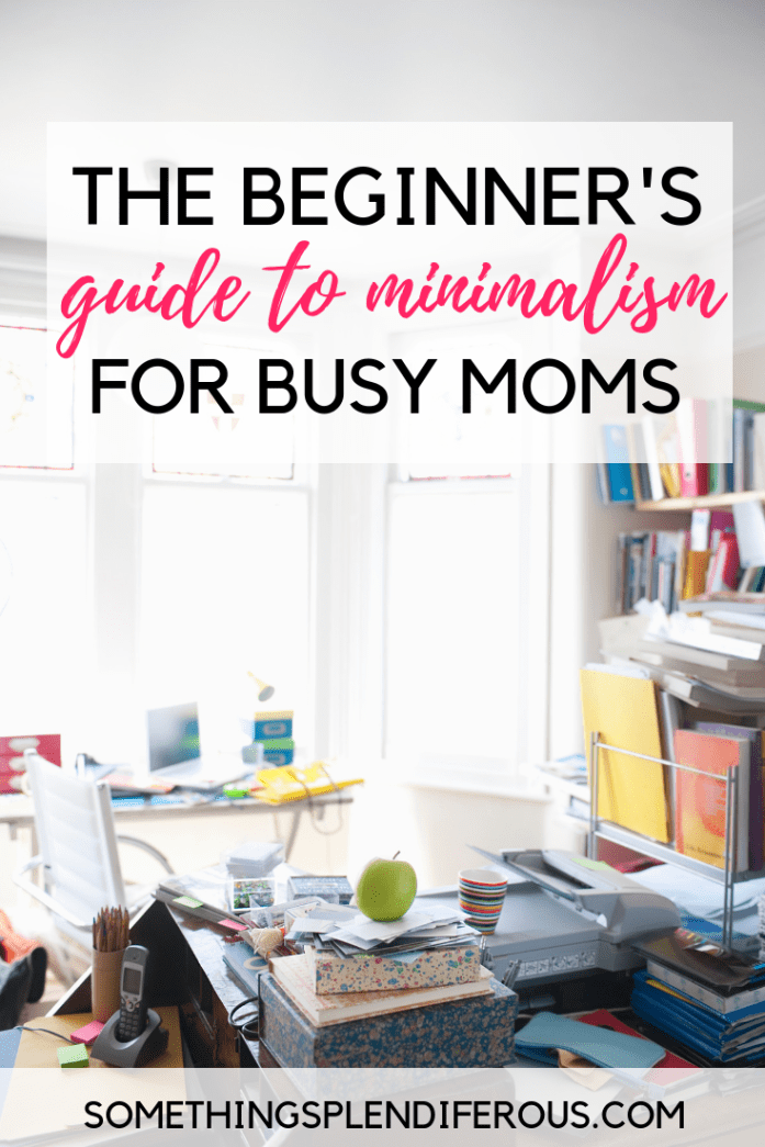 The Beginner's Guide to Minimalism for Busy Working Moms- How to Start Even if You Don't Have Very Much Time!