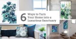 Ways to Turn Your Home into a Luxurious Sanctuary