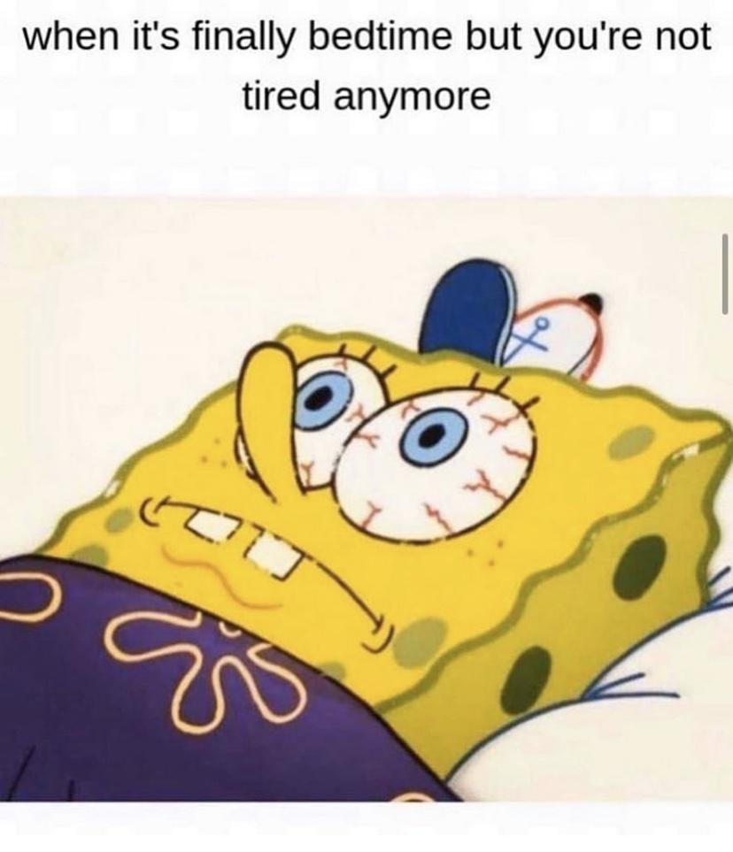 When it's finally bedtime but you're not tired anymore Spongebob meme
