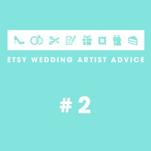 Etsy Wedding Artist Advice #2
