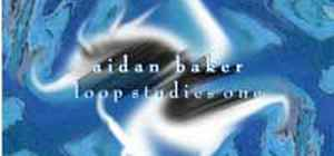 Aidan Baker: Loop Studies One (Laub, 2003)