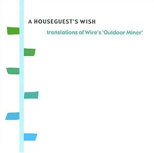 A Houseguest's Wish Translations of Wire's 'Outdoor Miner'