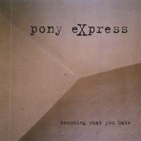 PONY EXPRESS 'Becoming What You Hate'