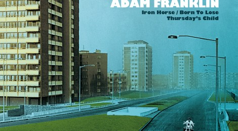 "Adam Franklin: Iron Horses/Born to Lose/Thursday's Child 7"" (Club AC30, 2017)"