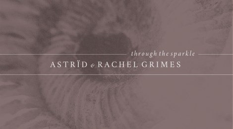 Astrïd & Rachel Grimes: Through the Sparkle (Gizeh Records, 2017)