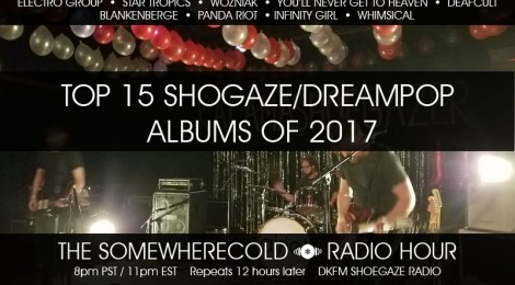 The Somewherecold Radio Hour #15 - Top 15 Shoegaze/Dreampop Albums of 2017